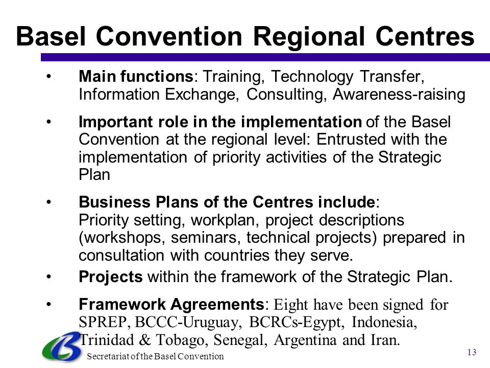 Secretariat of the Basel Convention 12 BC Operational Network (BCON) The Secretariat of the Basel Convention and the 14 Regional and Coordinating Cent