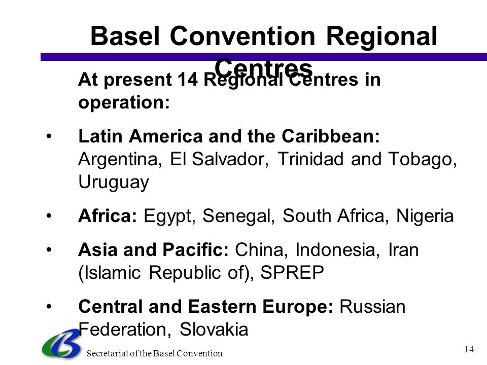 Secretariat of the Basel Convention 13 Basel Convention Regional Centres Main functions: Training, Technology Transfer, Information Exchange, Consulti