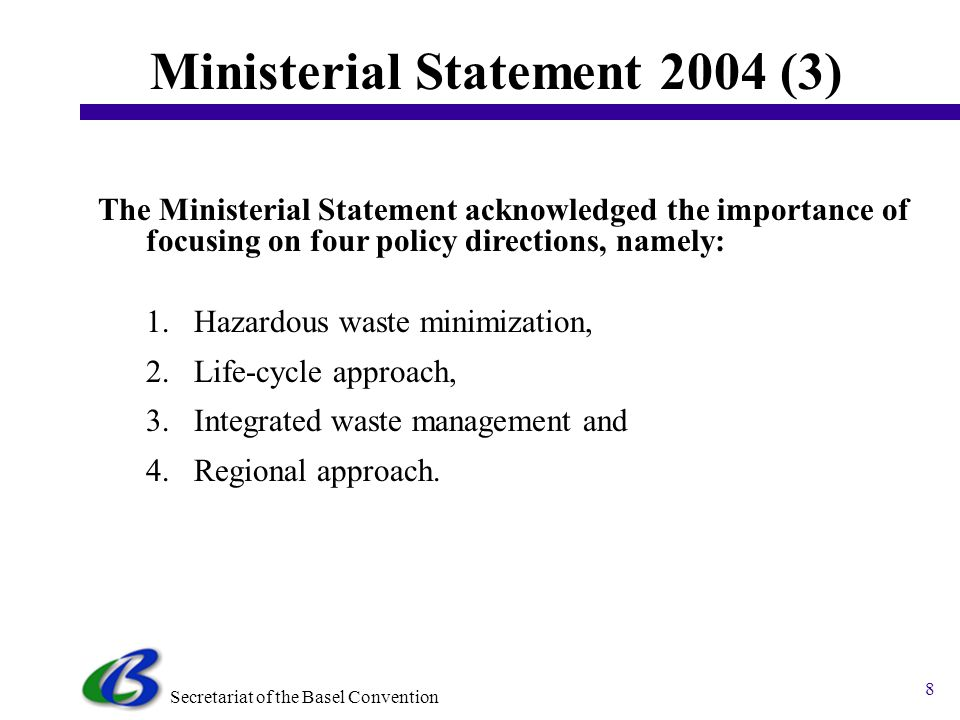 Secretariat of the Basel Convention 7 Ministerial Statement 2004 (2) Parties and others States agreed to devote more efforts to: Building sustainable