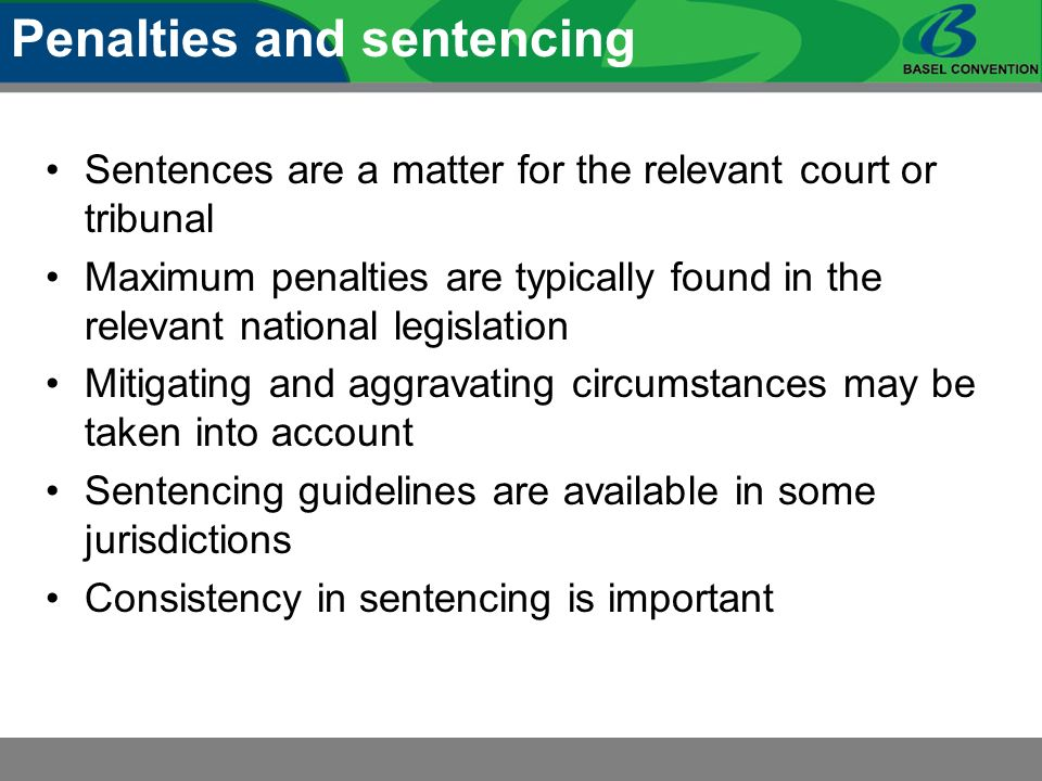 Sentences are a matter for the relevant court or tribunal Maximum penalties are typically found in the relevant national legislation Mitigating and ag