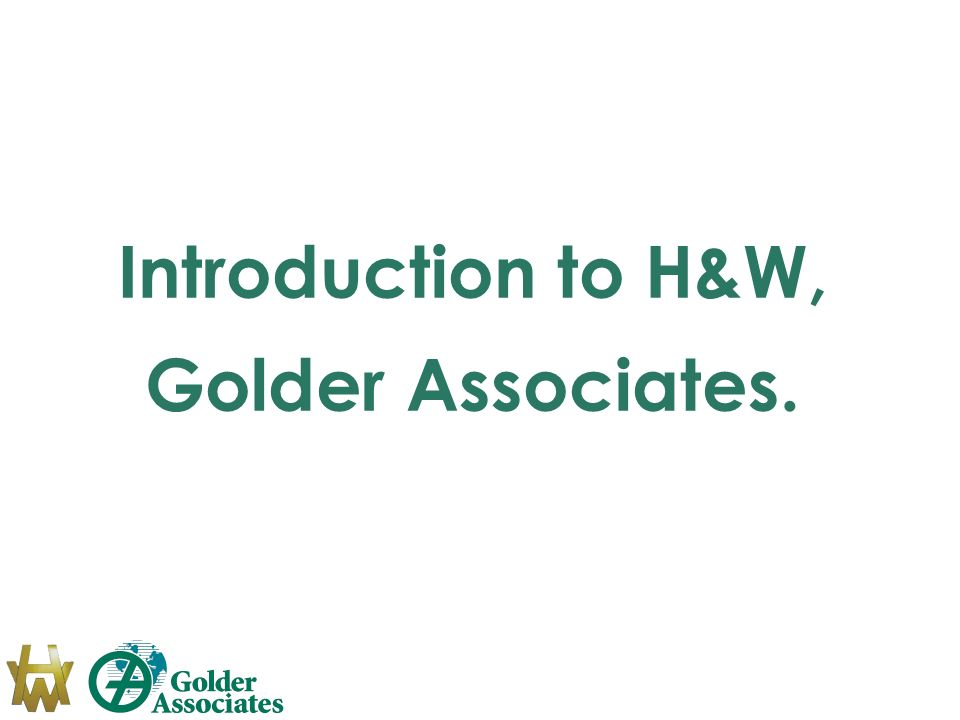 Introduction to H&W, Golder Associates.