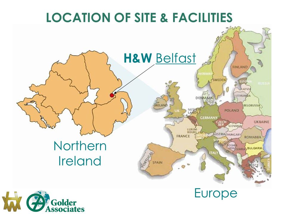 LOCATION OF SITE & FACILITIES H&W Belfast Europe Northern Ireland