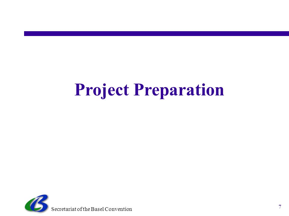 Secretariat of the Basel Convention 7 Project Preparation