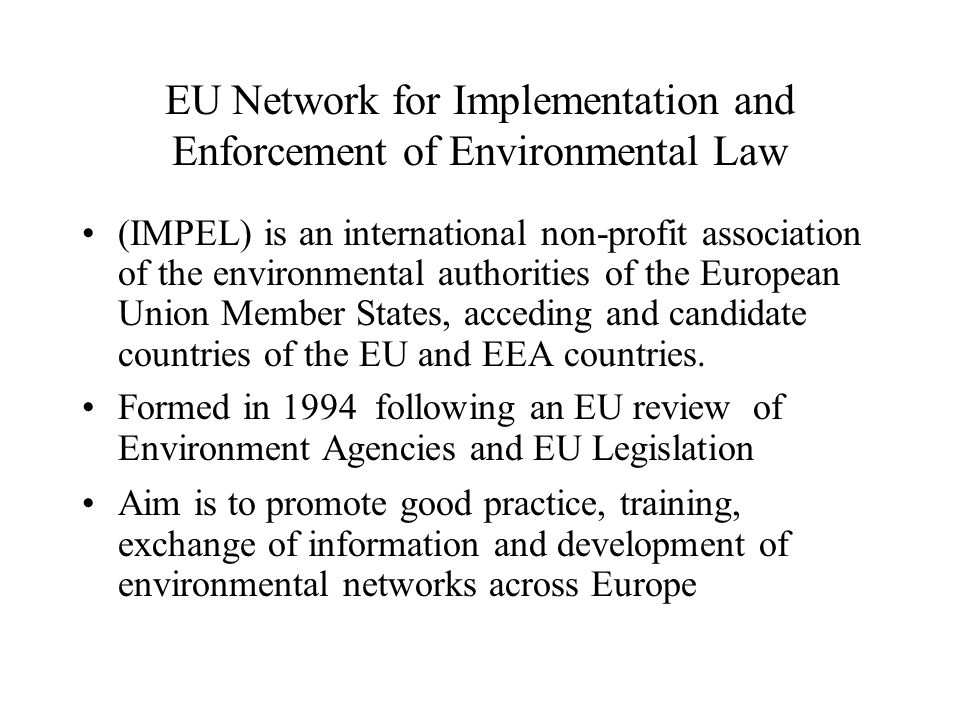 EU Network for Implementation and Enforcement of Environmental Law (IMPEL) is an international non-profit association of the environmental authorities