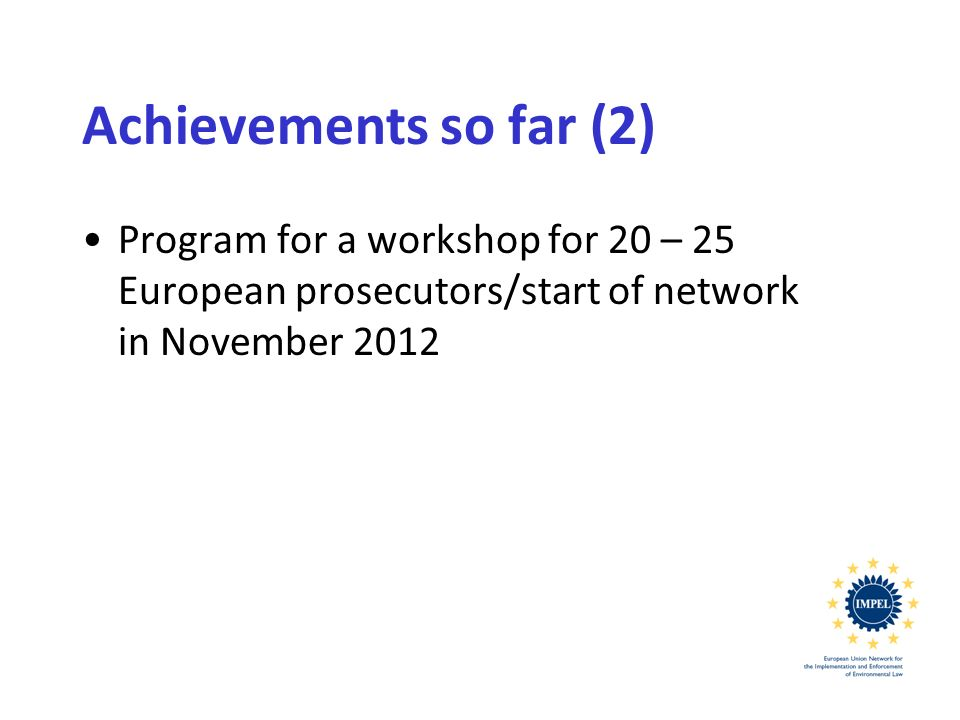 Achievements so far (2) Program for a workshop for 20 – 25 European prosecutors/start of network in November 2012