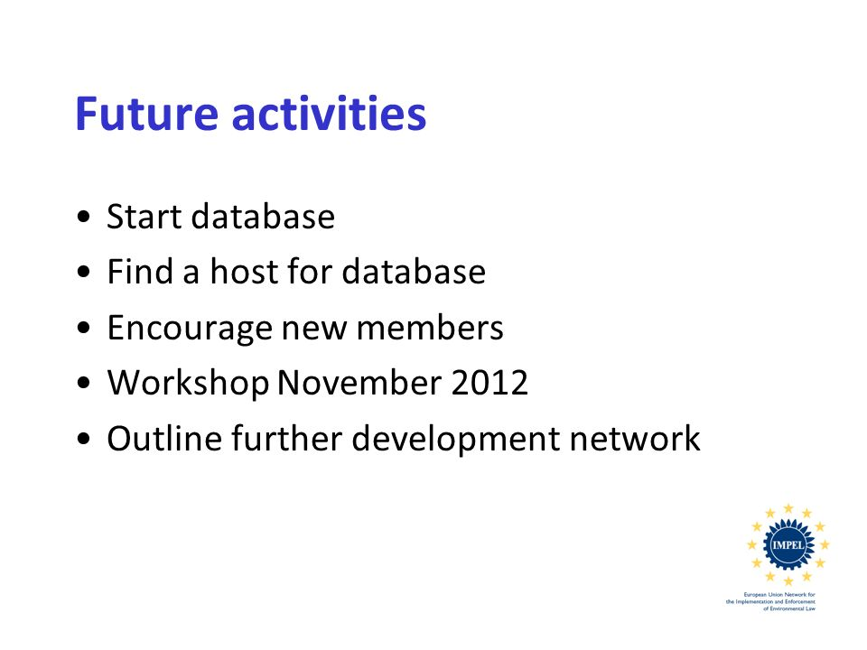 Future activities Start database Find a host for database Encourage new members Workshop November 2012 Outline further development network