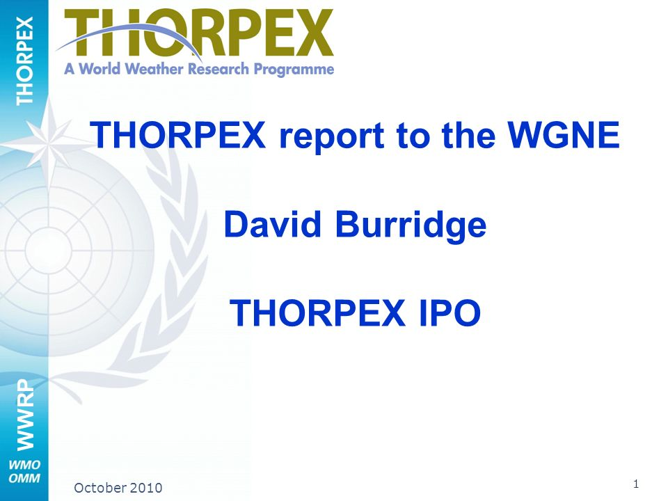 WWRP 1 October 2010 THORPEX report to the WGNE David Burridge THORPEX IPO