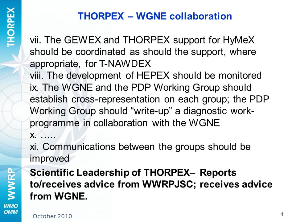 WWRP 4 October 2010 THORPEX – WGNE collaboration vii. The GEWEX and THORPEX support for HyMeX should be coordinated as should the support, where appro