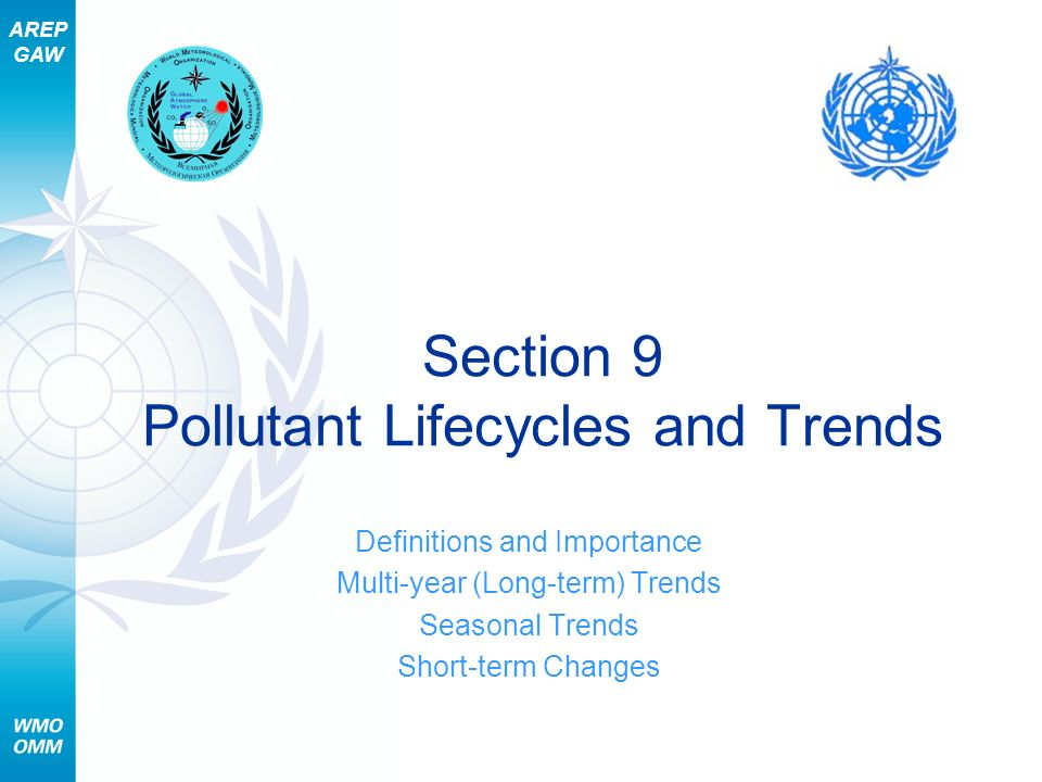 AREP GAW Section 9 Pollutant Lifecycles and Trends Definitions and Importance Multi-year (Long-term) Trends Seasonal Trends Short-term Changes