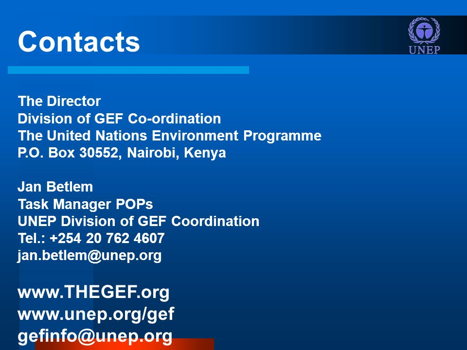 Contacts The Director Division of GEF Co-ordination The United Nations Environment Programme P.O.