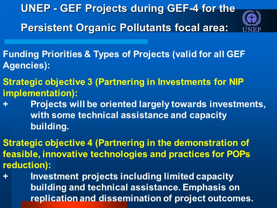 Funding Priorities & Types of Projects (valid for all GEF Agencies): Strategic objective 3 (Partnering in Investments for NIP implementation): +Projects will be oriented largely towards investments, with some technical assistance and capacity building.