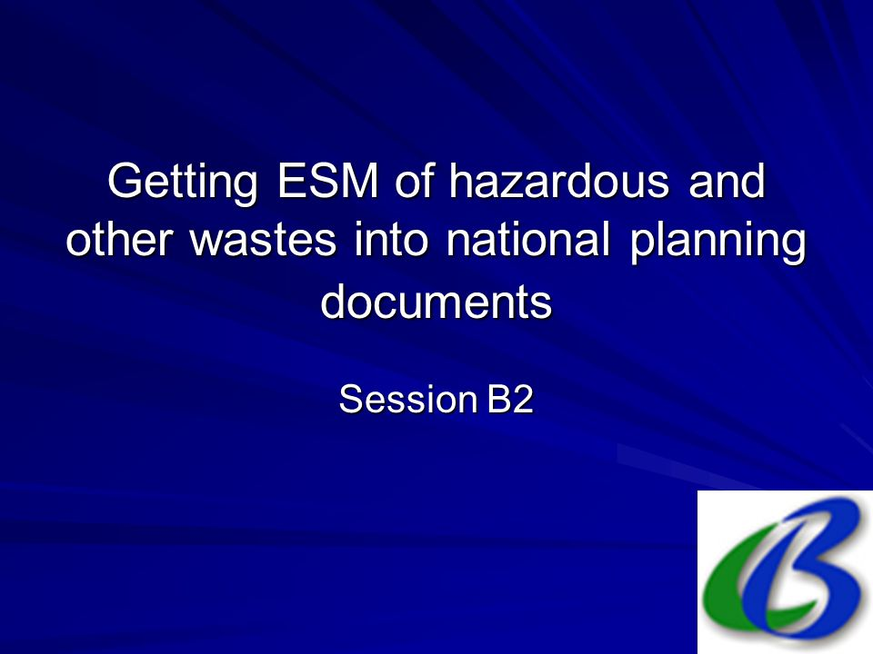Getting ESM of hazardous and other wastes into national planning documents Session B2