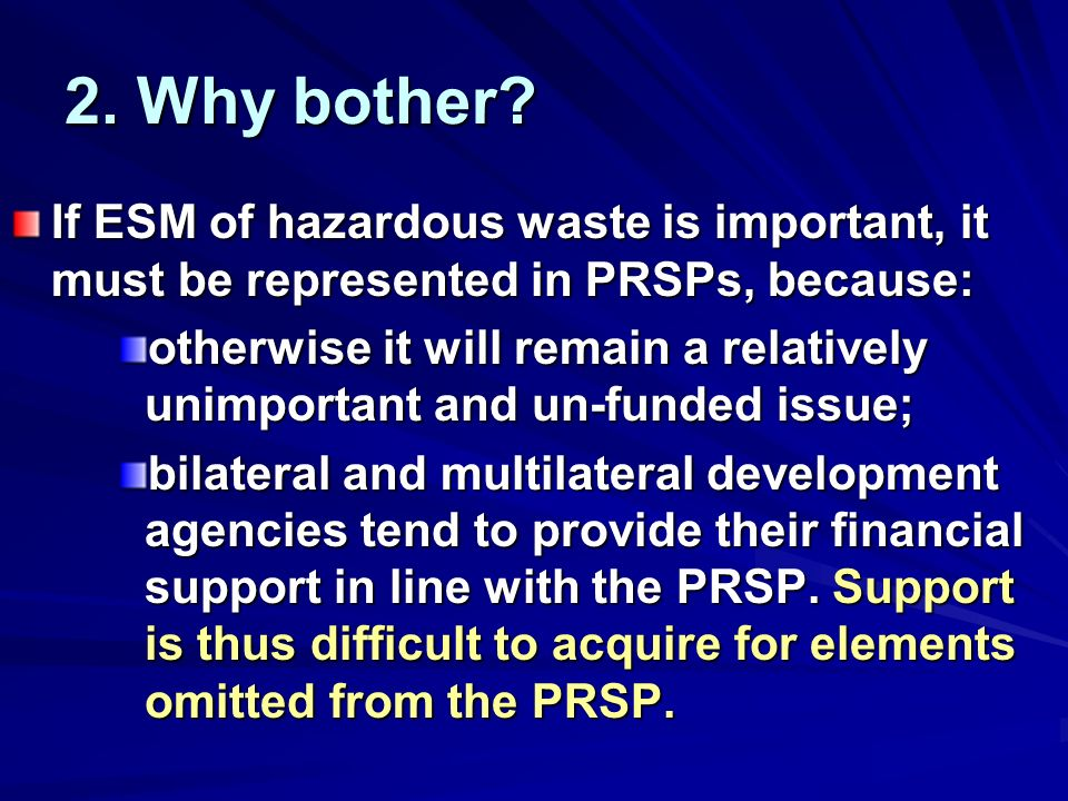 2. Why bother? If ESM of hazardous waste is important, it must be represented in PRSPs, because: otherwise it will remain a relatively unimportant and