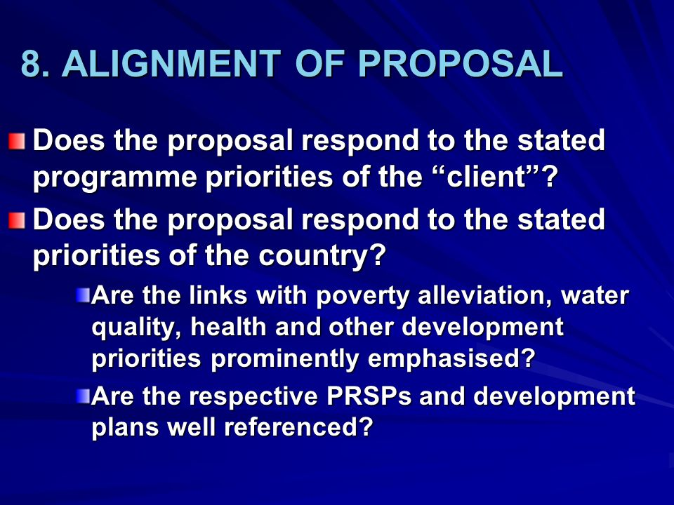 8. ALIGNMENT OF PROPOSAL Does the proposal respond to the stated programme priorities of the client? Does the proposal respond to the stated prioritie