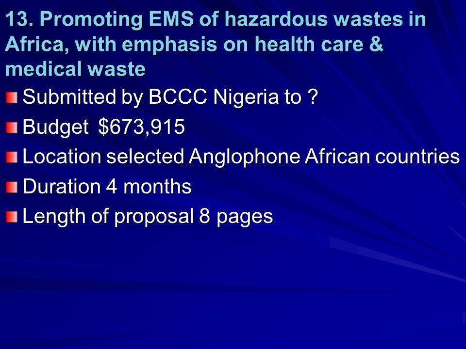 13. Promoting EMS of hazardous wastes in Africa, with emphasis on health care & medical waste Submitted by BCCC Nigeria to ? Budget$673,915 Location s