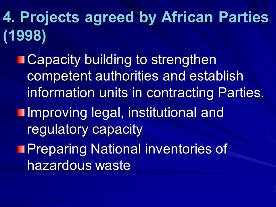 4. Projects agreed by African Parties (1998) Capacity building to strengthen competent authorities and establish information units in contracting Part