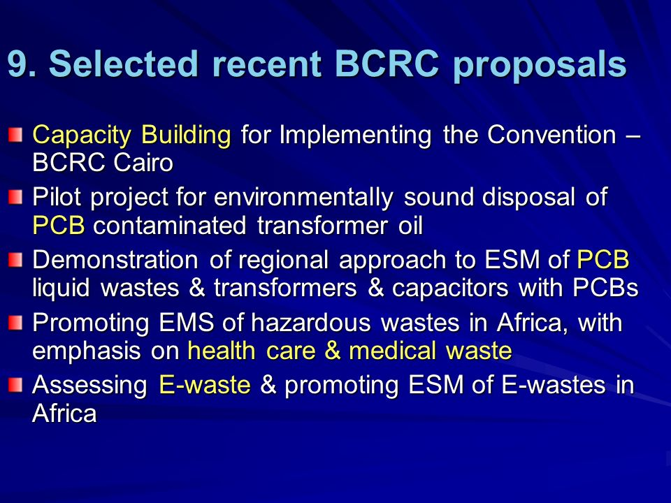 9. Selected recent BCRC proposals Capacity Building for Implementing the Convention – BCRC Cairo Pilot project for environmentally sound disposal of P