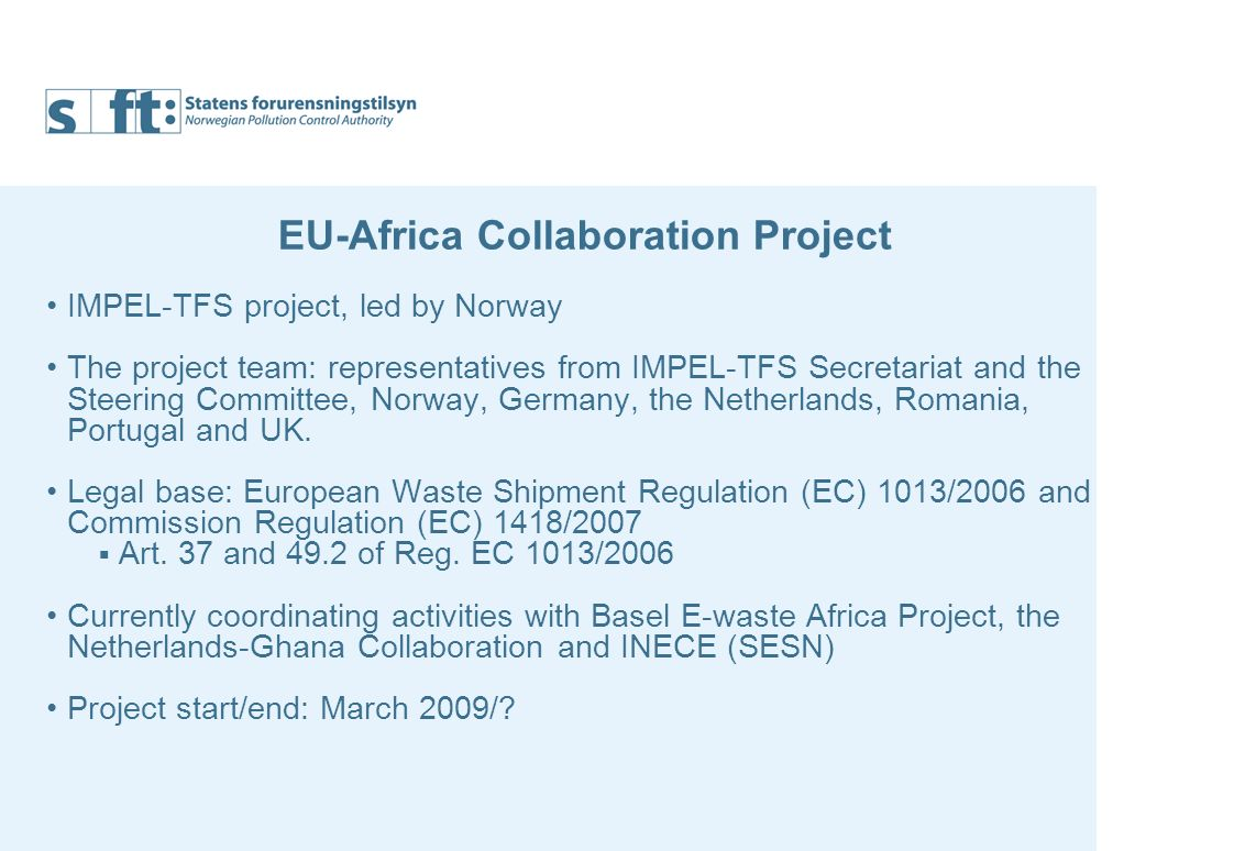 EU-Africa Collaboration Project IMPEL-TFS project, led by Norway The project team: representatives from IMPEL-TFS Secretariat and the Steering Committee, Norway, Germany, the Netherlands, Romania, Portugal and UK.