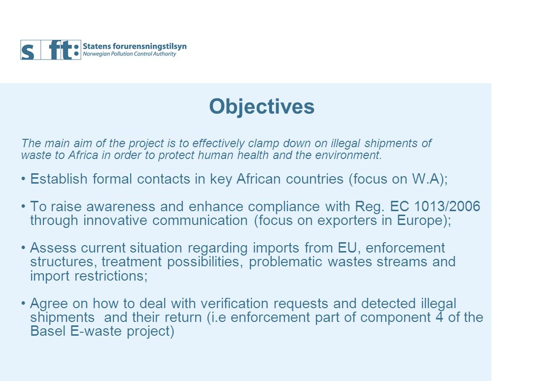 Objectives The main aim of the project is to effectively clamp down on illegal shipments of waste to Africa in order to protect human health and the environment.