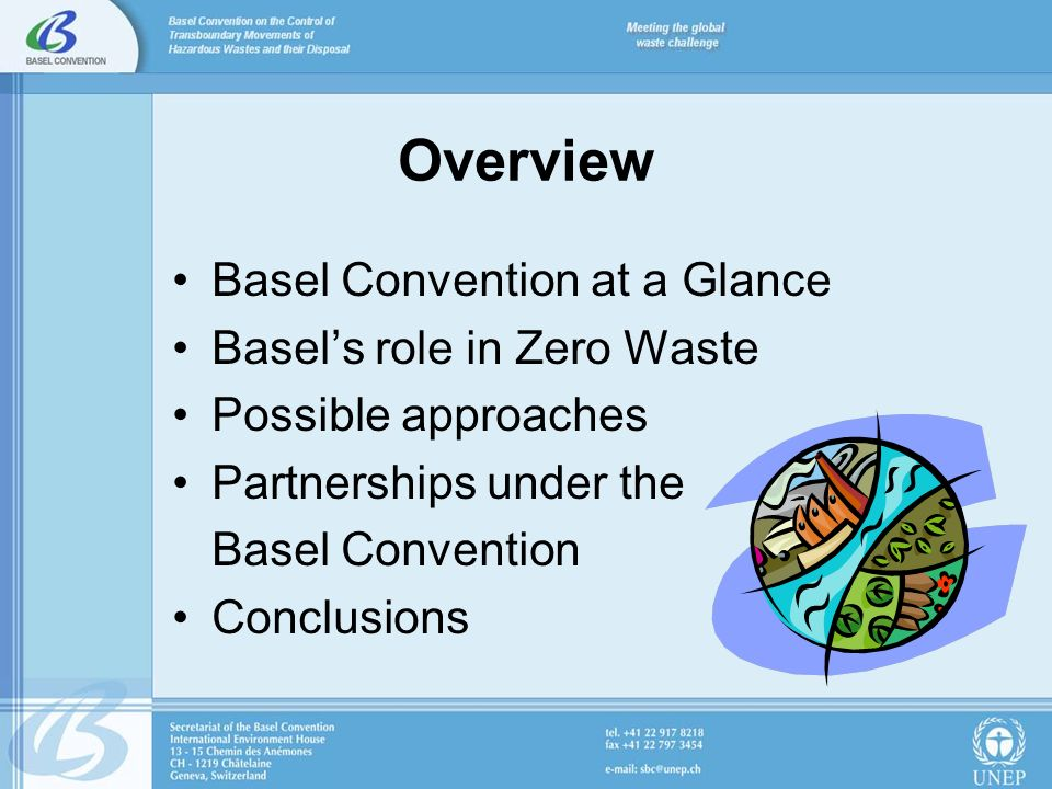 Overview Basel Convention at a Glance Basels role in Zero Waste Possible approaches Partnerships under the Basel Convention Conclusions