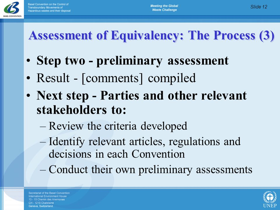 Slide 12 Assessment of Equivalency: The Process (3) Step two - preliminary assessment Result - [comments] compiled Next step - Parties and other relev