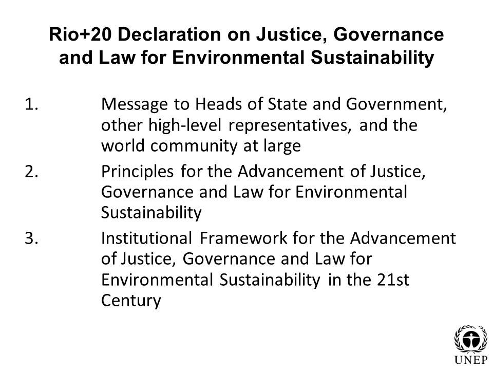 Rio+20 Declaration on Justice, Governance and Law for Environmental Sustainability 1.Message to Heads of State and Government, other high-level repres