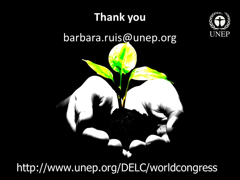 Thank you barbara.ruis@unep.org http://www.unep.org/DELC/worldcongress