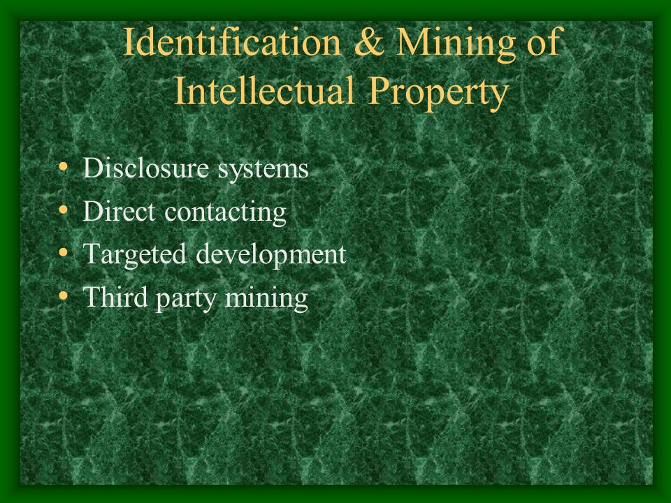 Identification & Mining of Intellectual Property Disclosure systems Direct contacting Targeted development Third party mining