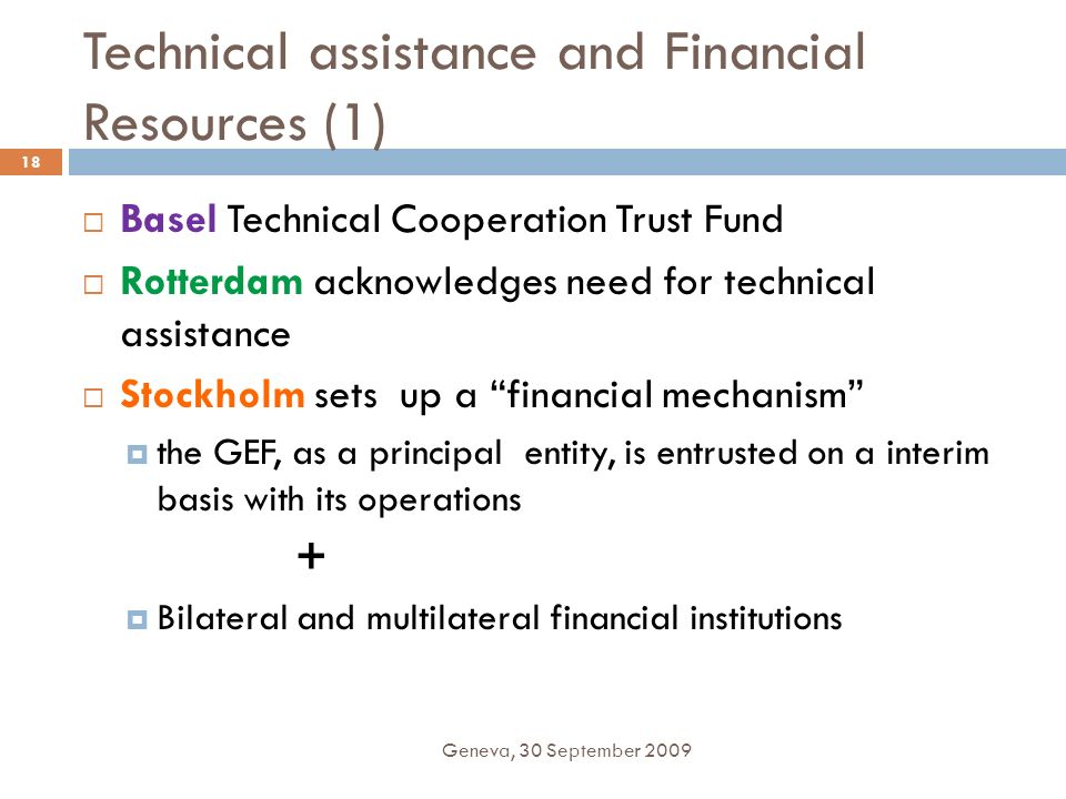 Technical assistance and Financial Resources (1) Geneva, 30 September 2009 18 Basel Technical Cooperation Trust Fund Rotterdam acknowledges need for t