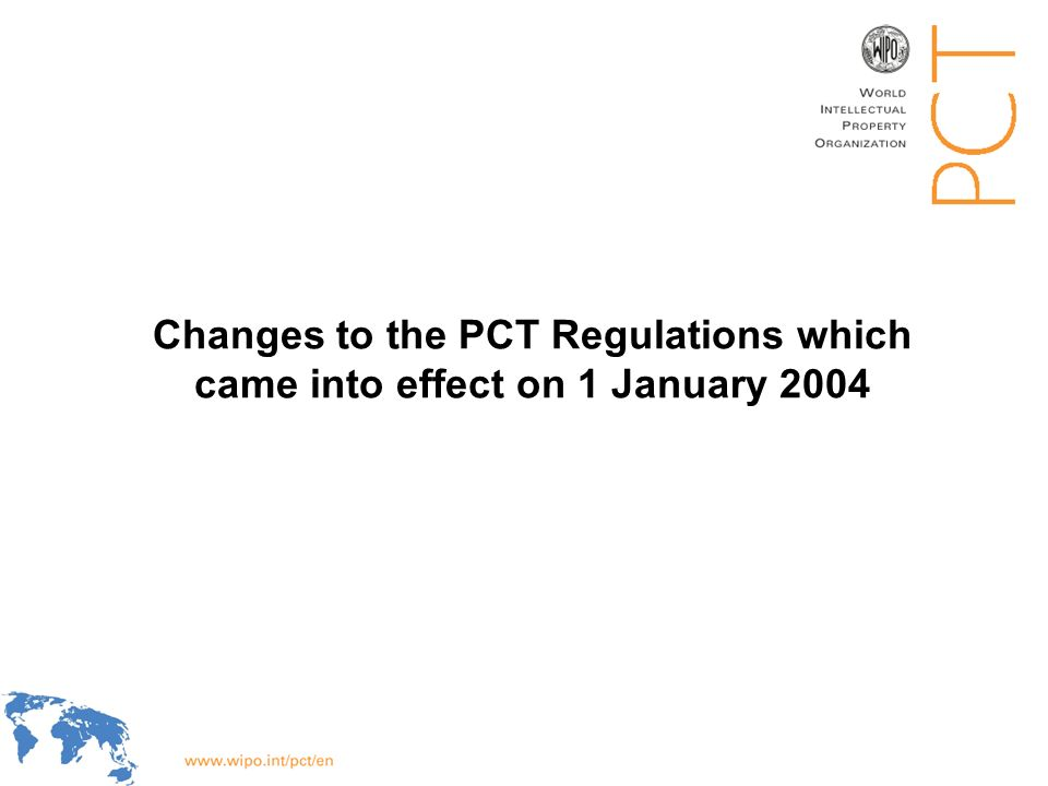 WIPO Recentdv03-2 Main changes to the PCT Regulations which came into effect on 1 January 2004 Enhanced international search and preliminary examination (EISPE) system Concept and operation of the designation system Signature requirements, indications concerning applicants and powers of attorney Access to file For further information on the amendments adopted by the PCT Assembly of September 23 to October 1, 2002 (including the Assembly report (PCT/A/31/10)) and of September 22 to October 1, 2003 (including the Assembly report (PCT/A/32/8)), see http://www.wipo.int/documents/en/document/govbody/wo_pct/index_31.htm and http://www.wipo.int/documents/en/document/govbody/wo_pct/index_32.htm