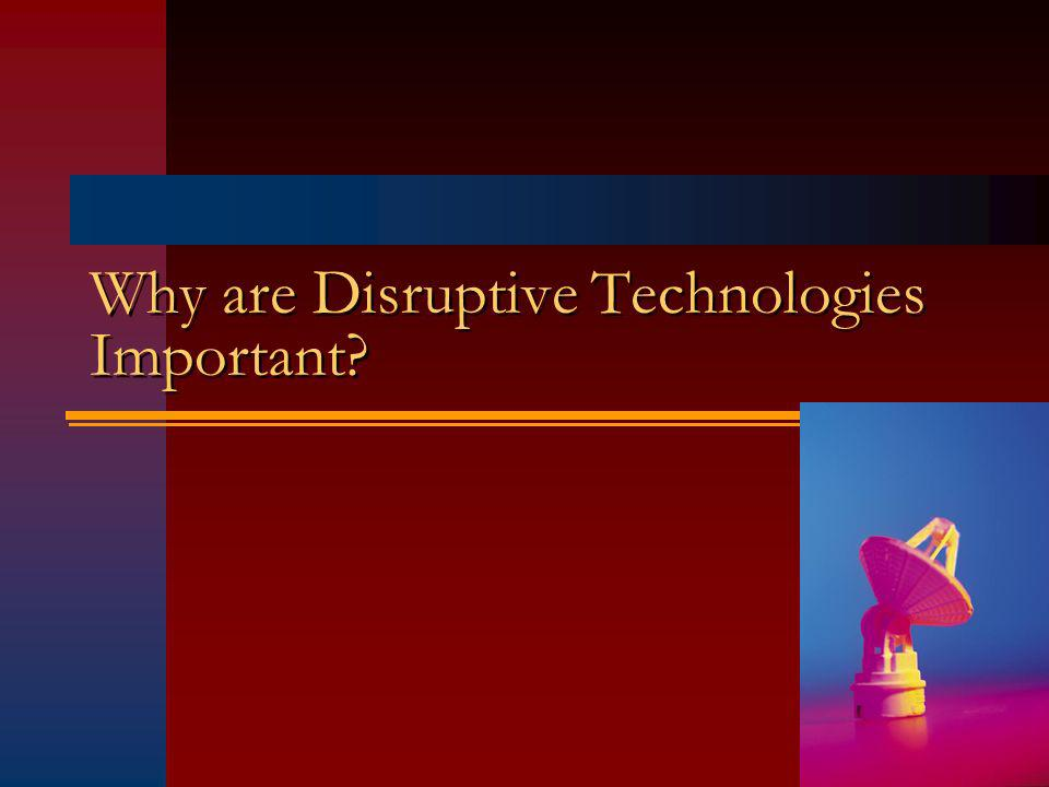 Why are Disruptive Technologies Important