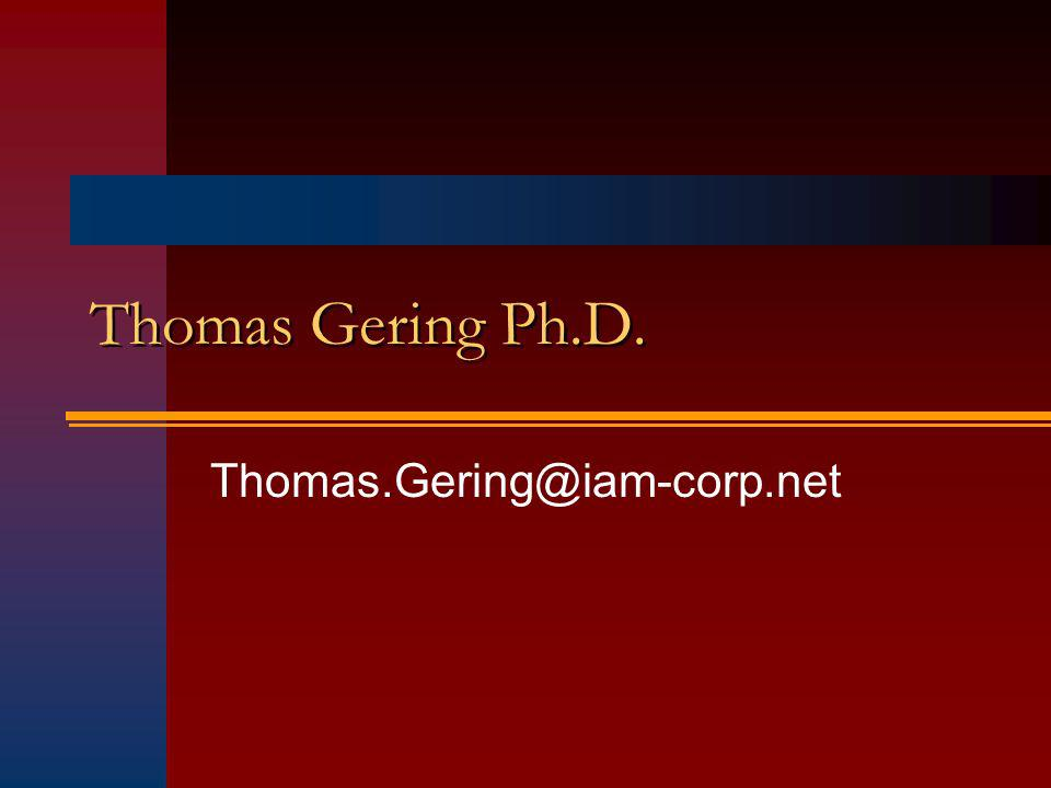 Thomas Gering Ph.D. Thomas.Gering@iam-corp.net