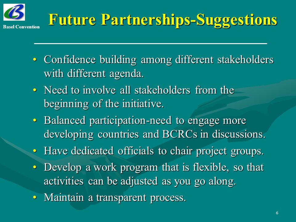6 Future Partnerships-Suggestions Confidence building among different stakeholders with different agenda.Confidence building among different stakeholders with different agenda.