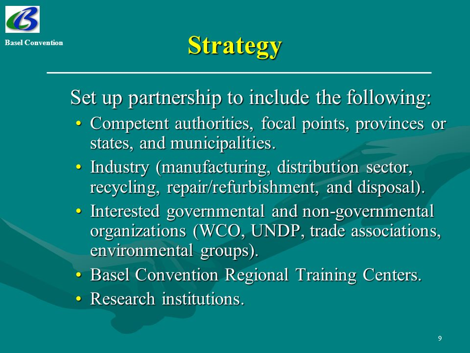 9 Strategy Set up partnership to include the following: Set up partnership to include the following: Competent authorities, focal points, provinces or states, and municipalities.Competent authorities, focal points, provinces or states, and municipalities.