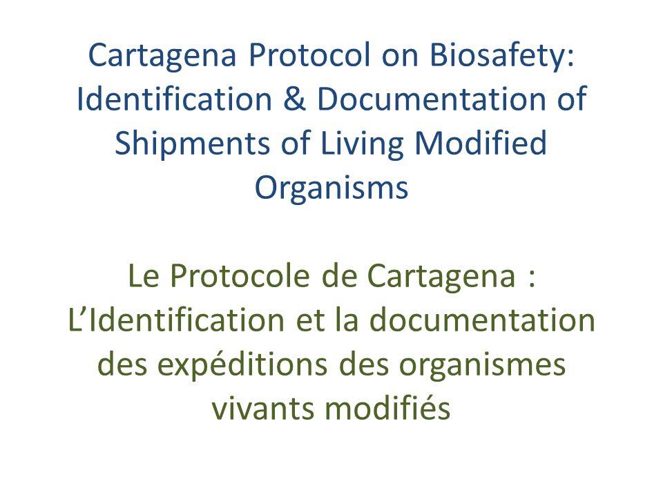Cartagena Protocol on Biosafety: Identification & Documentation of Shipments of Living Modified Organisms Le Protocole de Cartagena : LIdentification