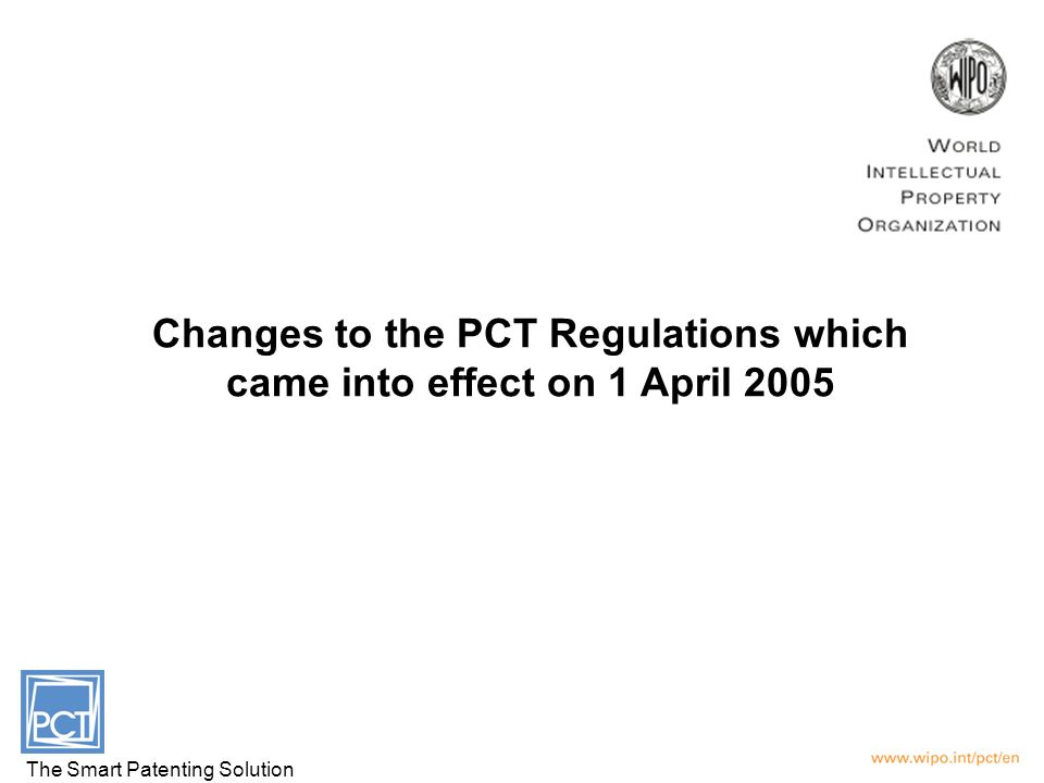Changes to the PCT Regulations which came into effect on 1 April 2005 The Smart Patenting Solution