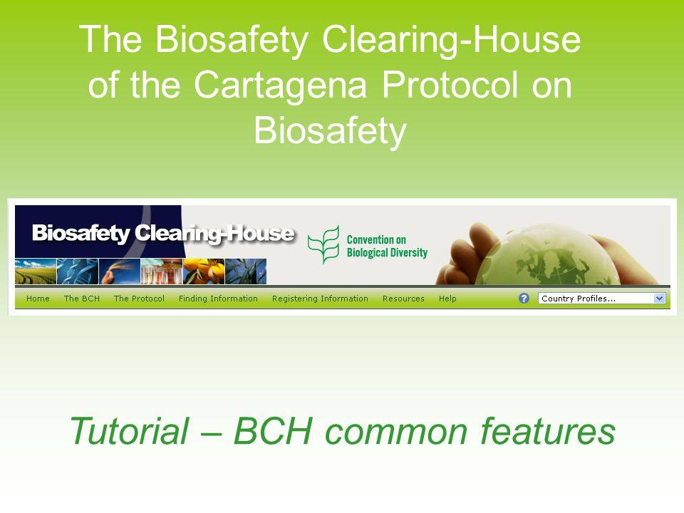 The Biosafety Clearing-House of the Cartagena Protocol on Biosafety Tutorial – BCH common features