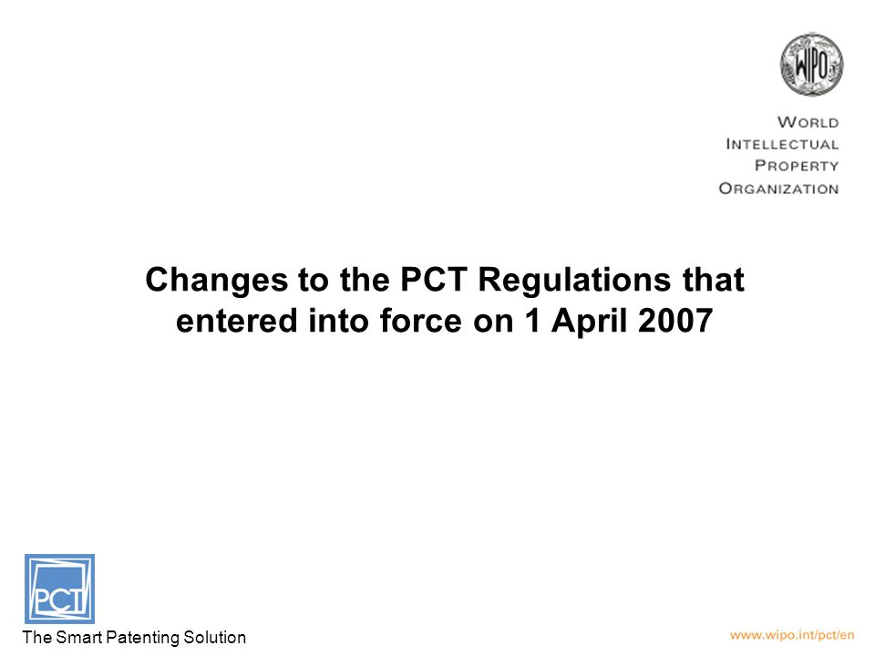 Main changes to the PCT Regulations that entered into force on 1 April 2007 Missing elements and parts of the international application Restoration of the right of priority Rectification of obvious mistakes Physical requirements Correction procedure PCT minimum documentation: Addition of patent documents of the Republic of Korea Minimum requirements for ISAs