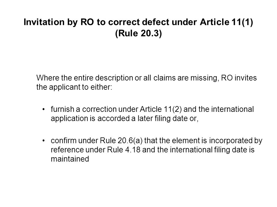 Rectification of obvious mistakes (2) (Rule 91) Clarification as to mistakes which are not rectifiable under Rule 91: –missing pages and parts –mistake in the abstract –mistake in Article 19 amendments –mistake in the priority claims DO may disregard a rectification if it finds that it would not have authorized the rectification if it had been the competent authority, but must give the applicant an opportunity to make observations (Rule 91.3(f))