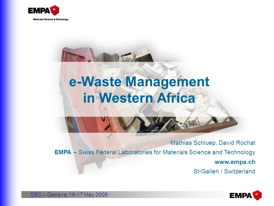 e-Waste Management in Western Africa Mathias Schluep, David Rochat EMPA – Swiss Federal Laboratories for Materials Science and Technology www.empa.ch
