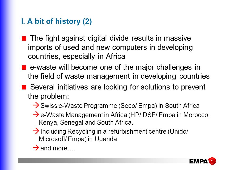 I. A bit of history (2) The fight against digital divide results in massive imports of used and new computers in developing countries, especially in A