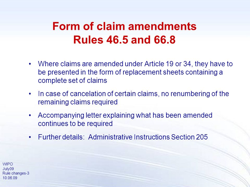WIPO July09 Rule changes-3 10.06.09 Form of claim amendments Rules 46.5 and 66.8 Where claims are amended under Article 19 or 34, they have to be pres