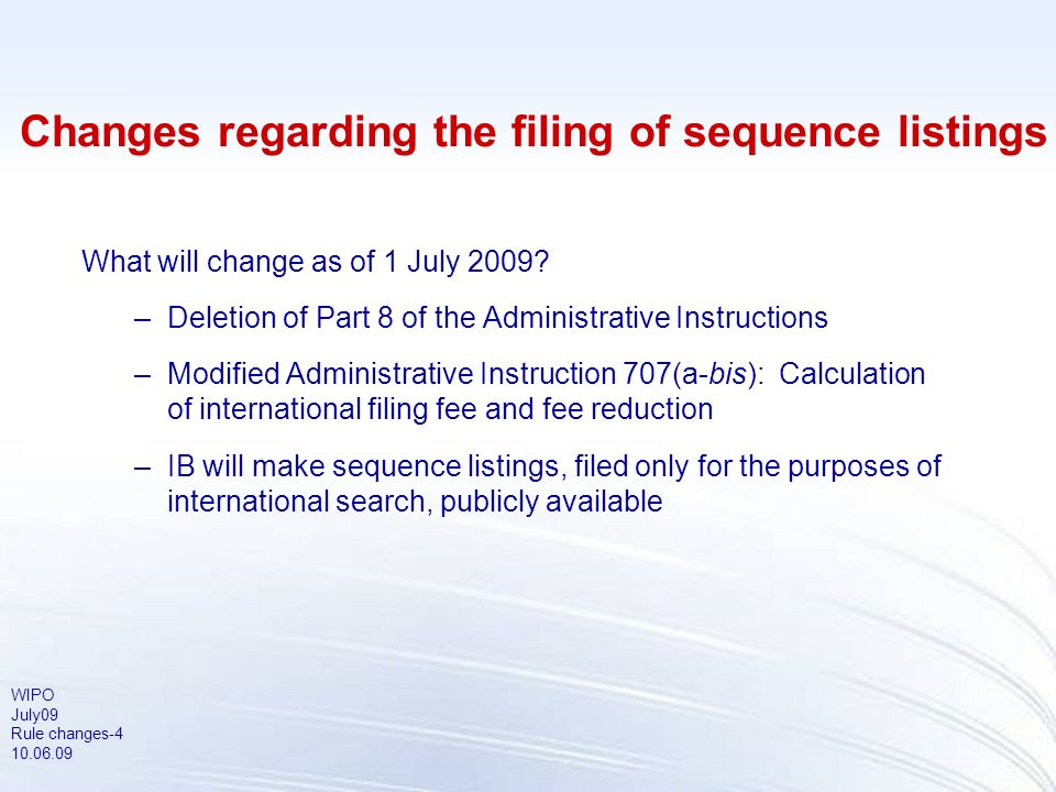 WIPO July09 Rule changes-5 10.06.09 Filing of sequence listings forming part of the international application For international applications filed on or after 1 July 2009: –No page fees are payable for sequence listings filed in ST.