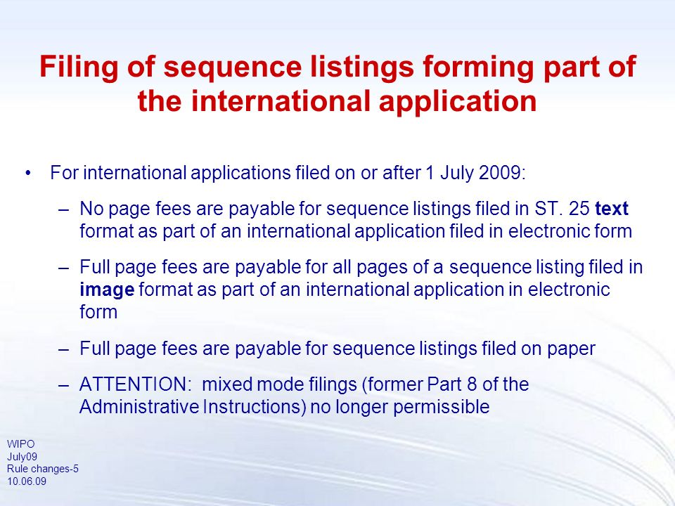 WIPO July09 Rule changes-6 10.06.09 Tables related to sequence listings Pages of tables relating to sequence listings will count as regular pages of the description Full page fees are payable for pages containing tables related to sequence listings, irrespective of whether or not they are submitted in electronic form