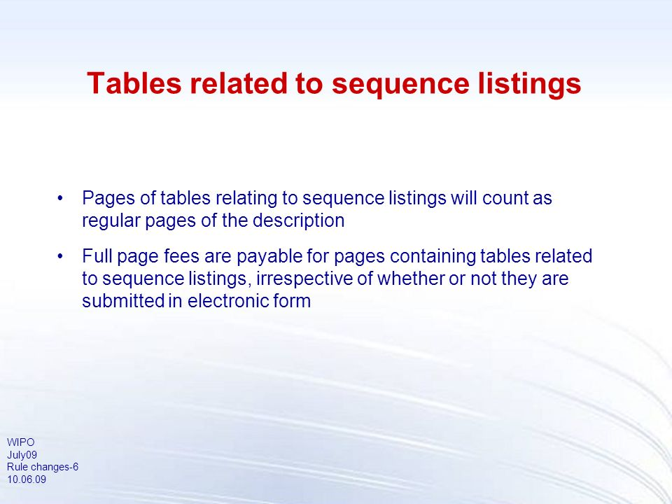 WIPO July09 Rule changes-6 10.06.09 Tables related to sequence listings Pages of tables relating to sequence listings will count as regular pages of t