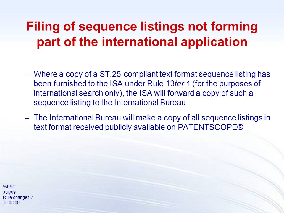 WIPO July09 Rule changes-7 10.06.09 Filing of sequence listings not forming part of the international application –Where a copy of a ST.25-compliant t