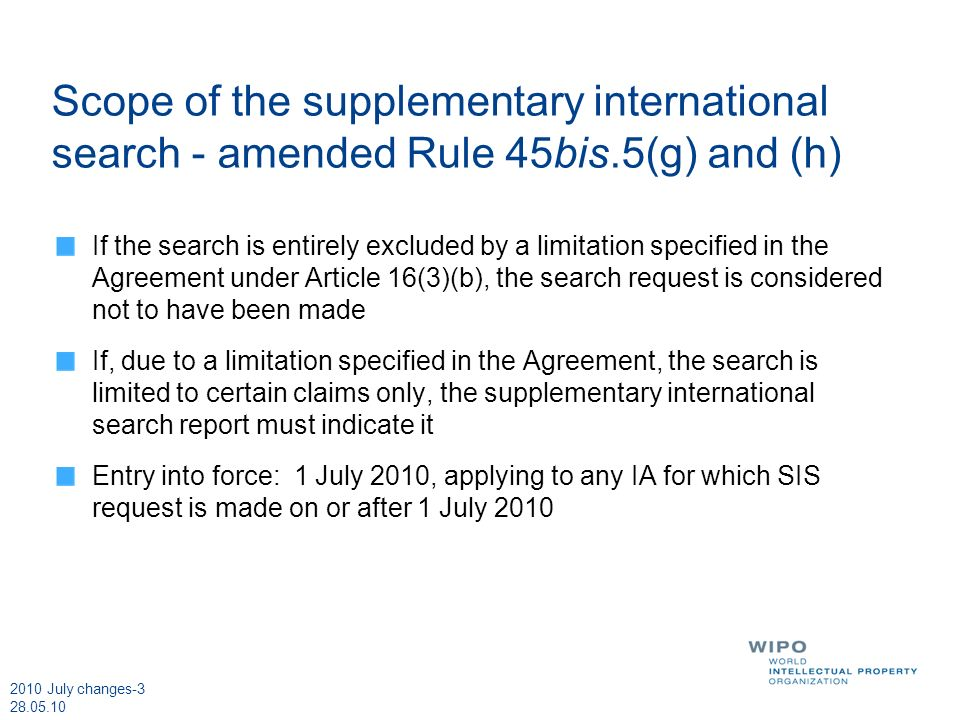 2010 July changes-3 28.05.10 Scope of the supplementary international search - amended Rule 45bis.5(g) and (h) If the search is entirely excluded by a