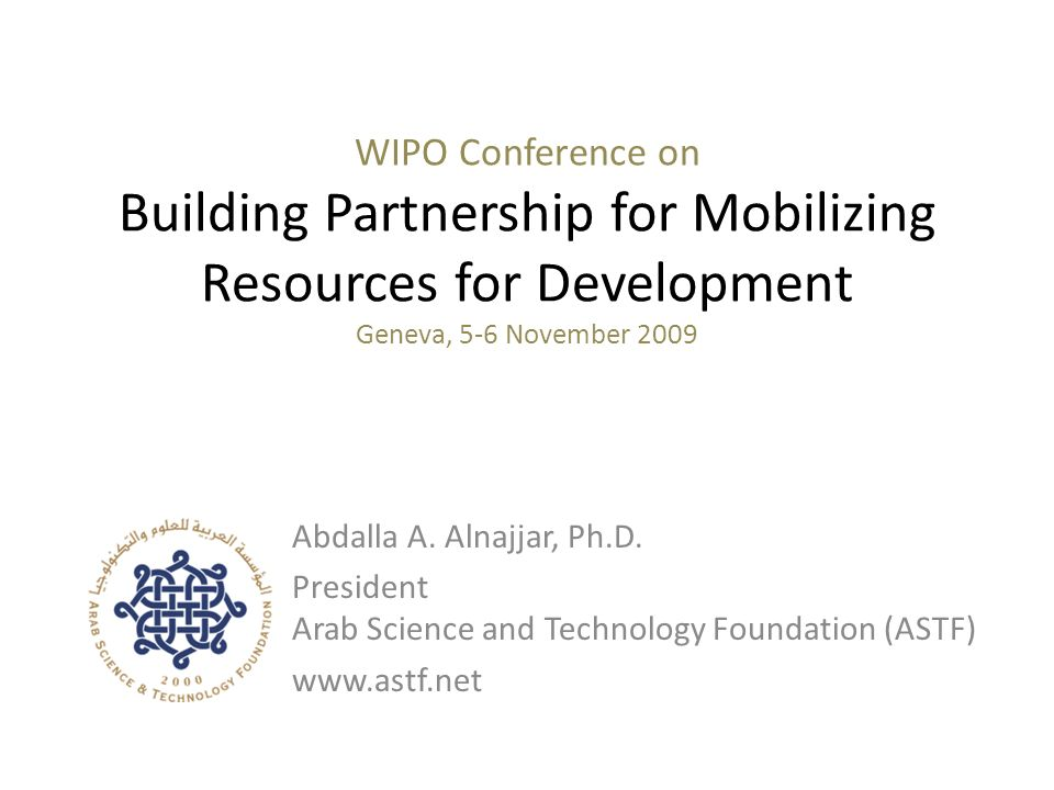 WIPO Conference on Building Partnership for Mobilizing Resources for Development Geneva, 5-6 November 2009 Abdalla A.