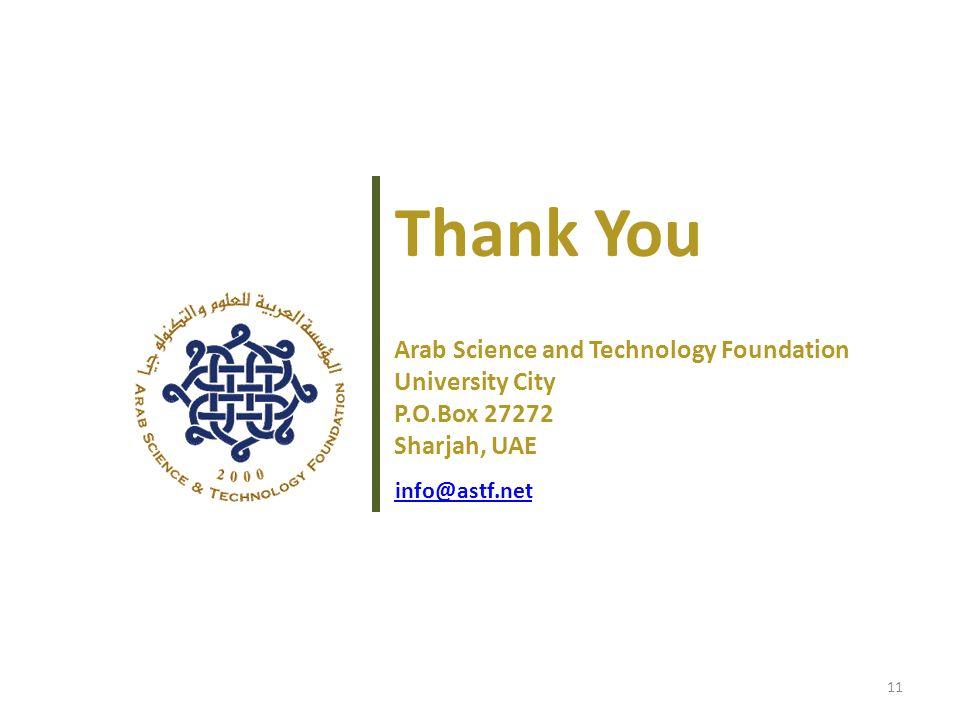 Thank You 11 Arab Science and Technology Foundation University City P.O.Box 27272 Sharjah, UAE info@astf.net