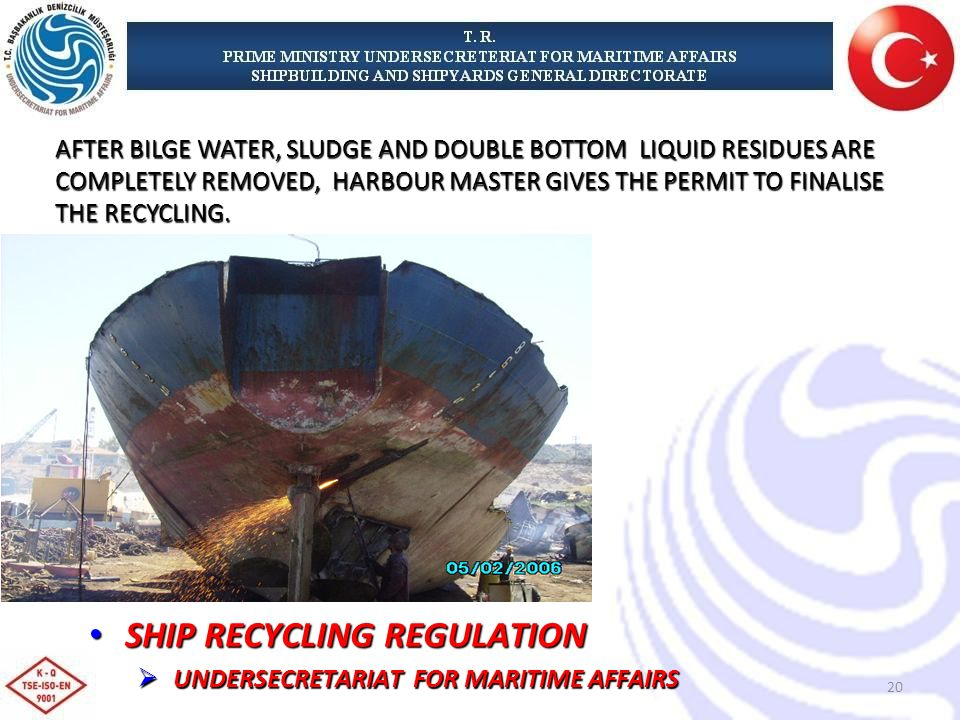 AFTER BILGE WATER, SLUDGE AND DOUBLE BOTTOM LIQUID RESIDUES ARE COMPLETELY REMOVED, HARBOUR MASTER GIVES THE PERMIT TO FINALISE THE RECYCLING.